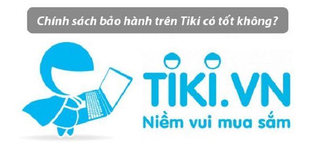 Chính sách bảo hành của Tiki có tốt không?
