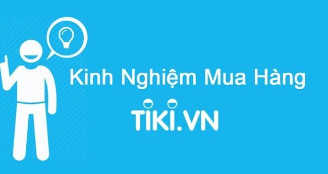 Kinh nghiệm mua hàng trên Tiki.vn